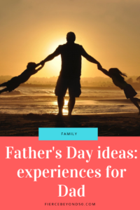 father's day gift ideas experiences not things