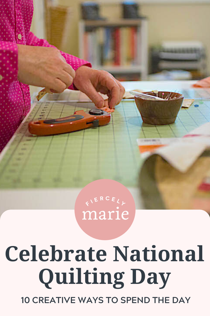 10 Ways to Celebrate National Quilting Day – Wherever You Are!