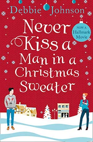 Debbie Johnson's Never Kiss a Man in a Christmas Sweater